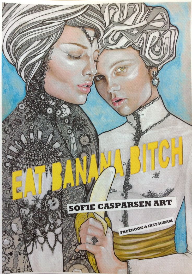 EAT BANANA BITCH by Sofie Casparsen ART