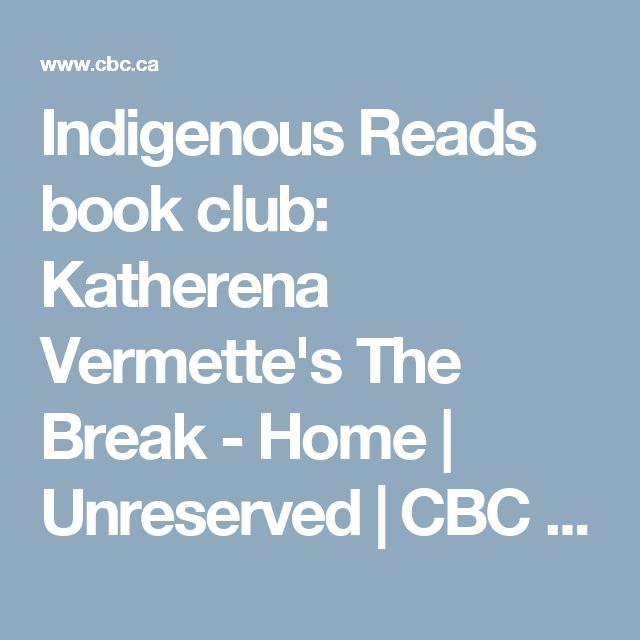 Indigenous Reads book club: Katherena Vermette's The Break - Home | Unreserved | CBC Radio