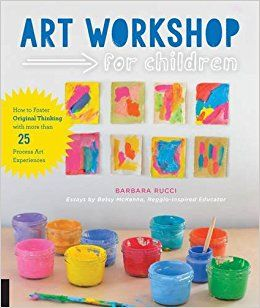 Art Workshop for Children: How to Foster Original Thinking with more than 25 Process Art Experiences: Barbara Rucci, Betsy McKenna: 9781631591433: Amazon.com: Books