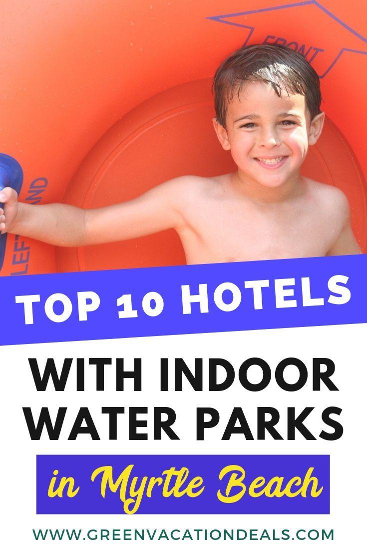 Top 10 Hotels With Indoor Water Parks Myrtle Beach Sc Green Vacation Deals Indoor Waterpark Myrtle Beach Hotels Myrtle Beach