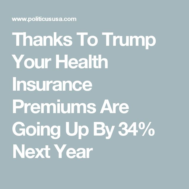 Thanks To Trump Your Health Insurance Premiums Are Going Up By 34% Next Year 1