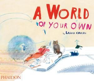 """A World of Your Own"" by Laura Carlin (Phaidon)"