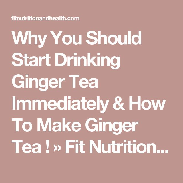 Why You Should Start Drinking Ginger Tea Immediately & How To Make Ginger Tea ! » Fit Nutrition and Health