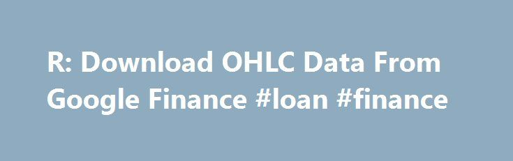 R: Download OHLC Data From Google Finance #loan #finance http://finance.remmont.com/r-download-ohlc-data-from-google-finance-loan-finance/  #goggle finance # Details Meant to be called internally by getSymbols (see also). One of a few currently defined methods for loading data for use with quantmod. Essentially a simple wrapper to the underlying Google Finance site for historical data. A word of warning. Google is the home of BETA. and historic data is no […]