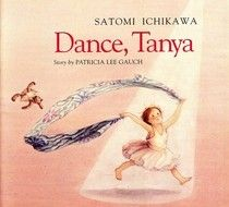 "Dance, Tanya"", written by Patricia Lee Gauch, illustrated by Satomi Ichikawa"