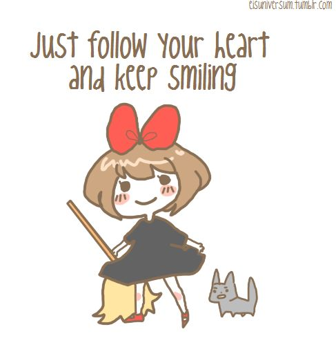 Just follow your heart and keep smiling. Kiki's Delivery Service.