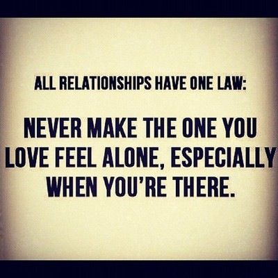 WOW- can't stress this enough!  This may be the single most important thing about any relationship!!!  It is very good to have alone or quite down time, but always make it known that others are more important.