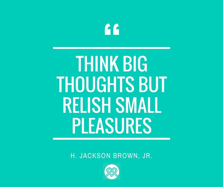 """Think big thoughts but relish small pleasures."" — H. Jackson Brown Jr. #quote #inspire #itsMYCAUSE"