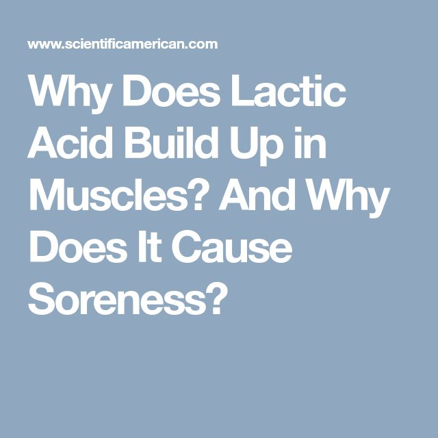 Why Does Lactic Acid Build Up in Muscles? And Why Does It Cause Soreness?