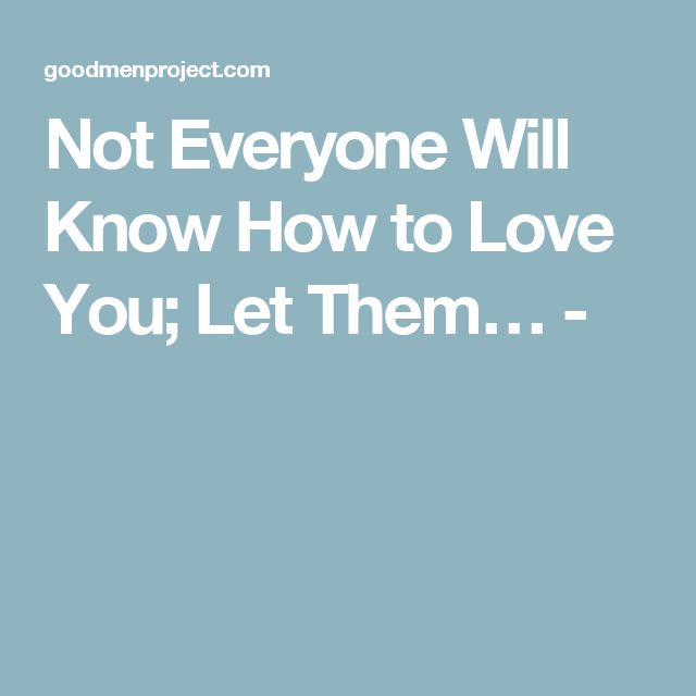 Not Everyone Will Know How to Love You; Let Them… -