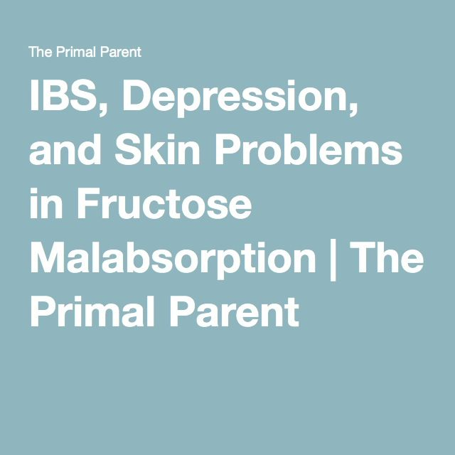 IBS, Depression, and Skin Problems in Fructose Malabsorption | The Primal Parent