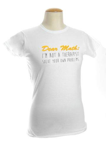 Dear Math: I'm Not Your Therapist. Women's t-shirt from Make Vancouver: $26
