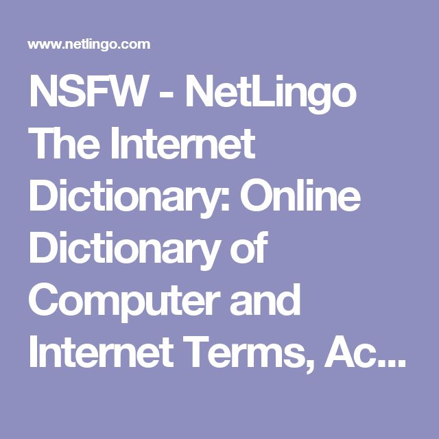 NSFW - NetLingo The Internet Dictionary: Online Dictionary of Computer and Internet Terms, Acronyms, Text Messaging, Smileys ;-)