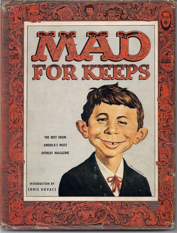 MAD FOR KEEPS Introduction By Ernie Kovaks 1958 What Me Worry? and Alfred E Neuman contributions by Bill Elder, Wally Wood, Kelly Freas, Jack Davis & so many more greats! More MAD titles available from  QualityComicsAmerica