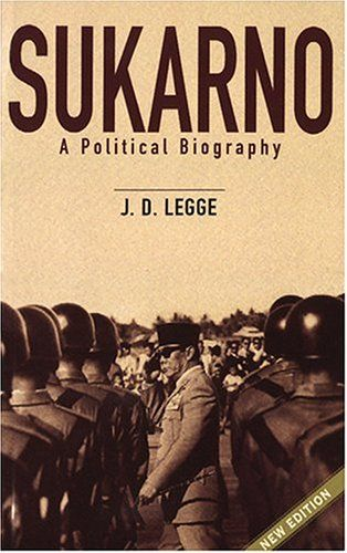 Sukarno: A Political Biography by John D. Legge