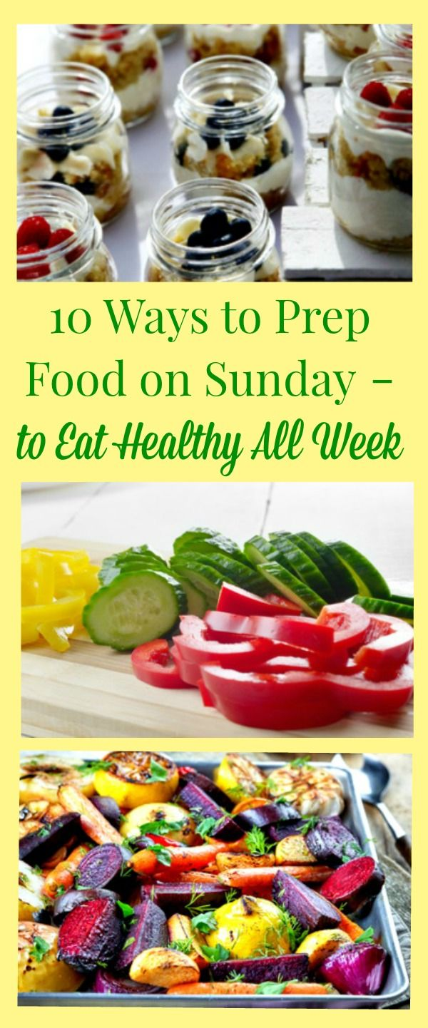 Sunday Food Prep - 10 ways to prep food on Sunday to eat healthy all week. Healthy living | Healthy diet | Family dinner
