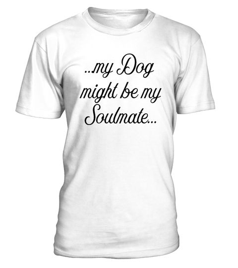 # my dog might be my soulmate .  my dog might be my soulmate soulmate, love, heart, humour, might, relationship, bound, soul, loving, missing, together, reallove, dog, animal, pet, walking, English Cocker Spaniel, English Springer Spaniel, German Shepherd, Staffordshire Bull Terrier, Cavalier King Charles Spaniel, Golden Retriever, West Highland White Terrier, Boxer, Border Terrier