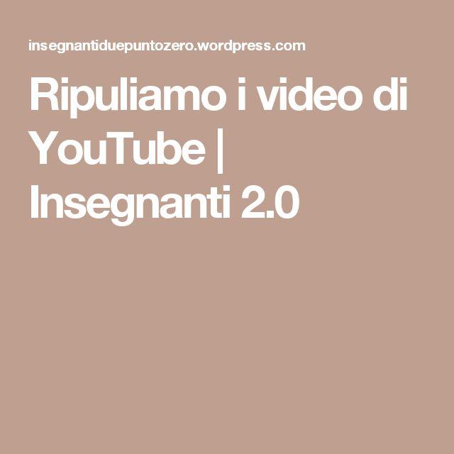 Ripuliamo i video di YouTube | Insegnanti 2.0