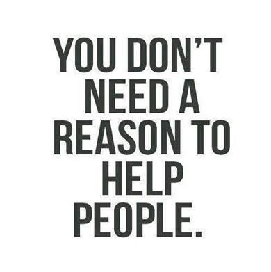 You Don't Need A Reason To Help People...