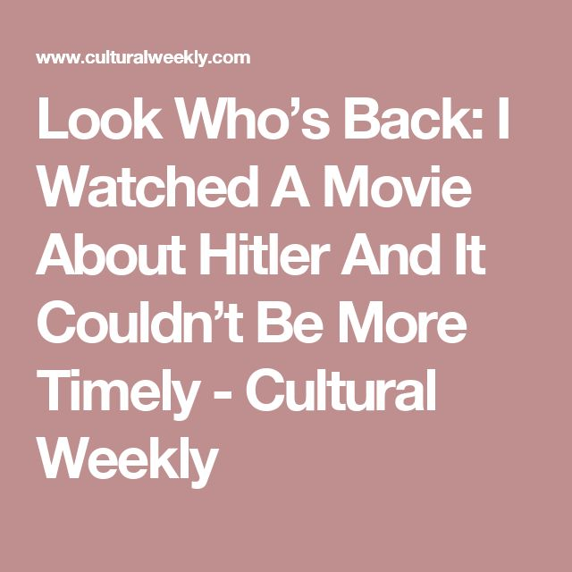 Look Who's Back: I Watched A Movie About Hitler And It Couldn't Be More Timely - Cultural Weekly