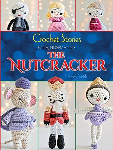 Crochet Stories: E. T. A. Hoffmann's The Nutcracker (Dover Knitting, Crochet, Tatting, Lace) Twelve easy-to-follow patterns depict Marie and her Nutcracker, the Mouse King, the enchanted clock, a Christmas tree surrounded by wrapped gifts, and other festive figures.
