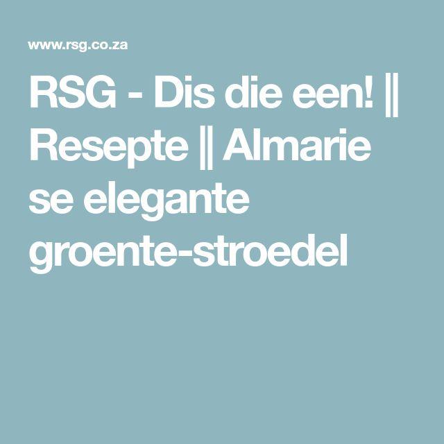 RSG - Dis die een! || Resepte || Almarie se elegante groente-stroedel