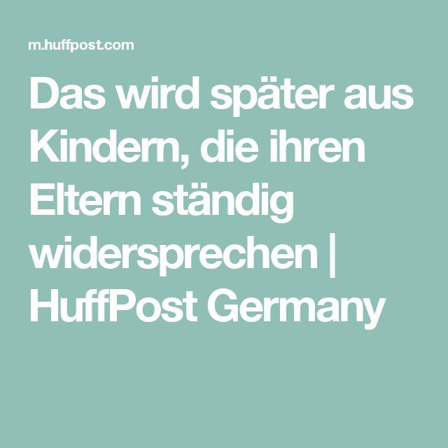 Das wird später aus Kindern, die ihren Eltern ständig widersprechen | HuffPost Germany