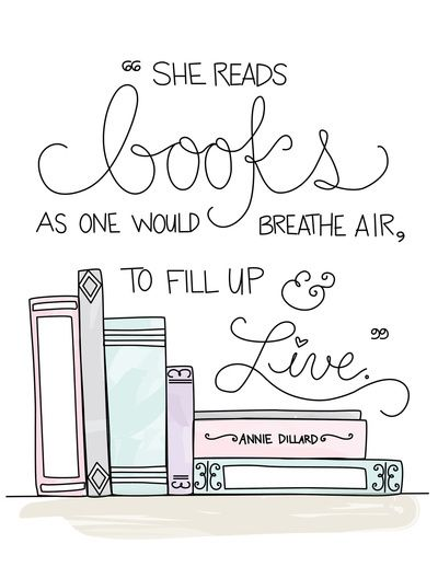 """""""She reads books as one would breathe air, to fill up and live."""" Annie Dillard."""