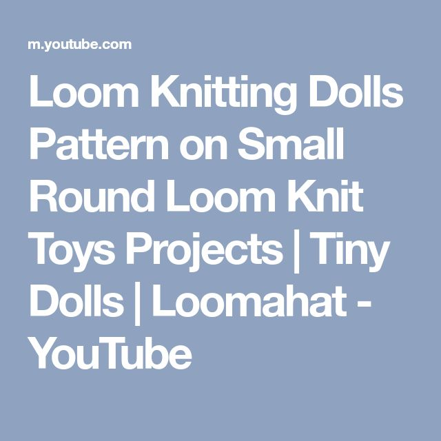 Loom Knitting Dolls Pattern on Small Round Loom Knit Toys Projects | Tiny Dolls | Loomahat - YouTube