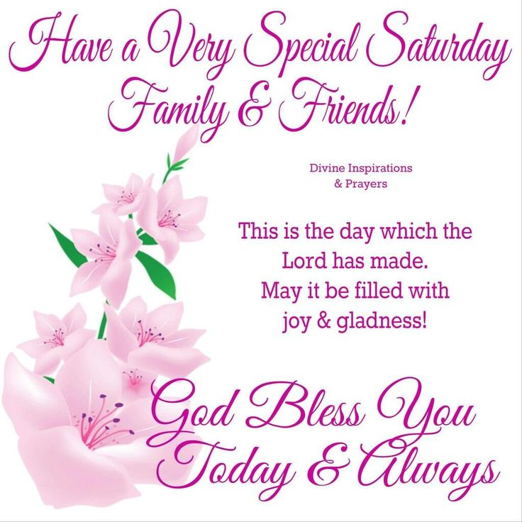 Have A Very Special Saturday Family & Friends good morning saturday saturday quotes saturday images good moring saturday