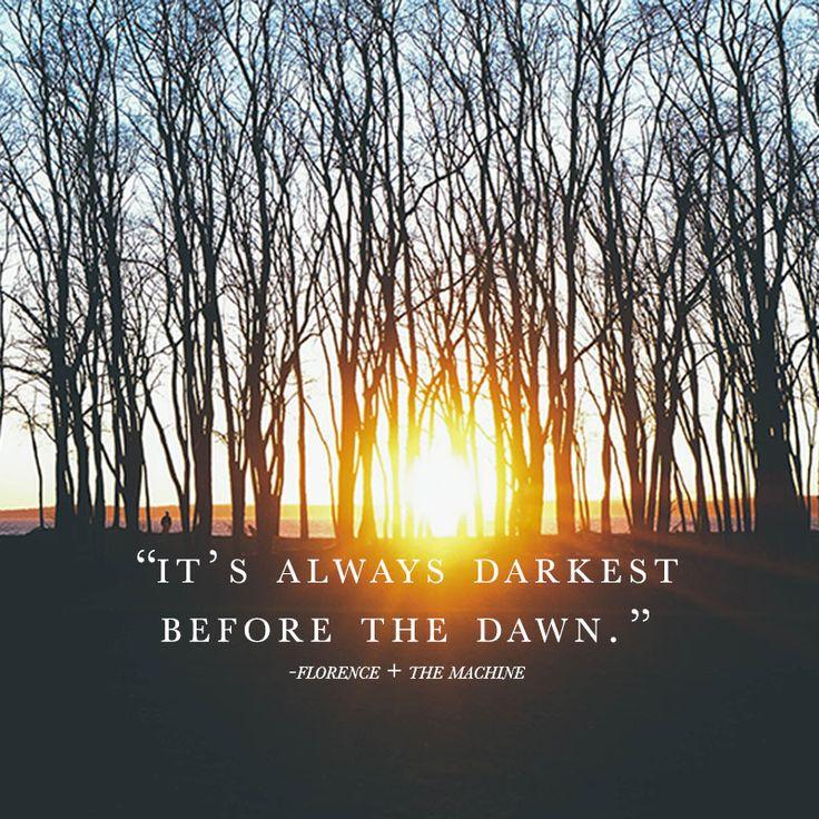 It's always darkest before the dawn - Florence +The Machine