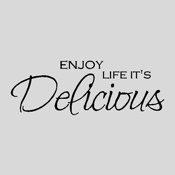 Enjoy Life, It's Delicious.  And don't forget to add some Wright's Smoke - it makes everything more delicious! #quote #life #eating | wrightsliquidsmoke.com