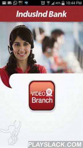Video Branch  Android App - playslack.com ,  Video Conversations for Face To Face Banking Anytime, Anywhere!Tired of waiting endlessly on customer care Phone Banking for hours? Want to speak to a person for your service requests? Want personalized service from your Bank Branch Manager?We have all the answers! IndusInd Bank brings you 'Video Branch' which enables Bank Service with Human Touch anytime, anywhere across the globe!Video Branch is a service offered exclusively for all IndusInd…