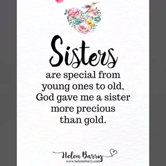 Sisters Are Special From Young Ones To Old God Gave Me A Sister More Precious Than Gold Sister Quotes Words Of Wisdom Inspirational Quotes