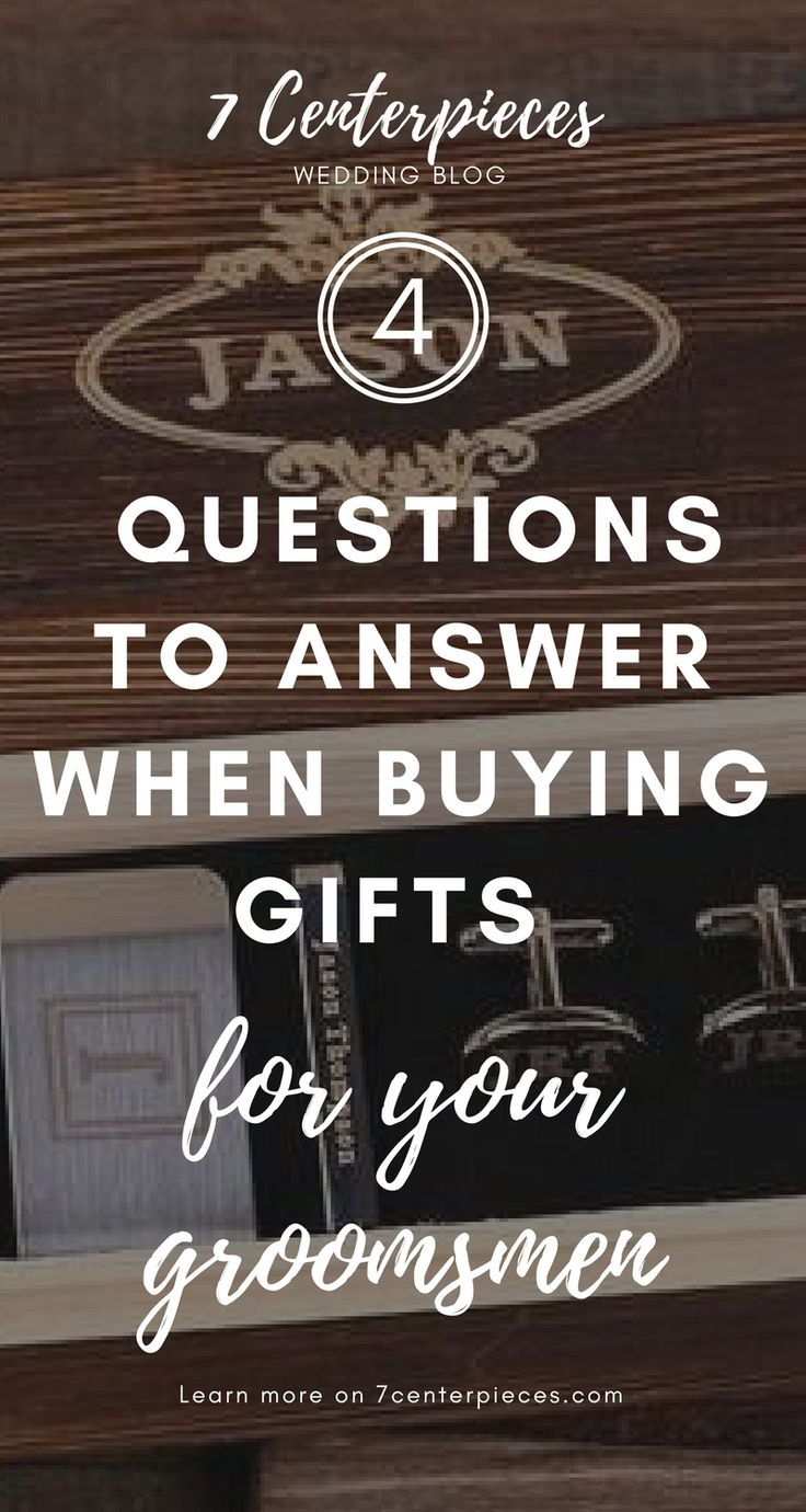 Groomsmen gifts can be hard to figure out. For great groomsmen gift ideas, make sure to ask these 4 questions. Your groomsmen will love the unique gifts you come up with. Don't wait--PIN IT NOW! #groomsmengift #groomsmen #7centerpieces