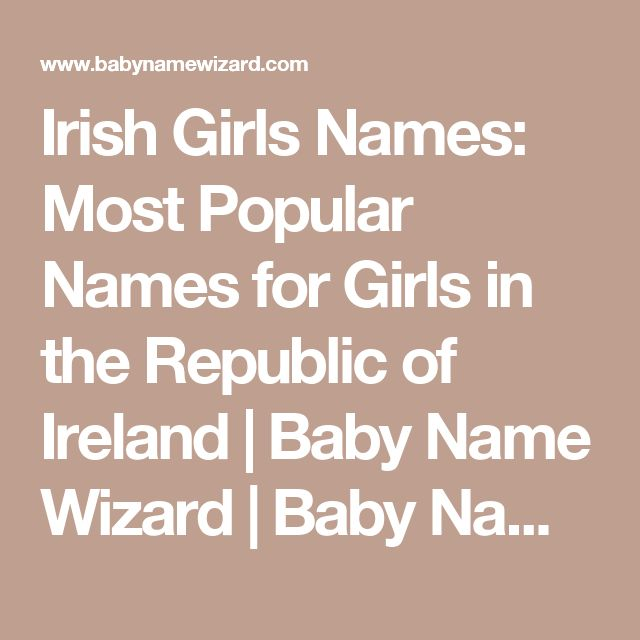 Irish Girls Names: Most Popular Names for Girls in the Republic of Ireland | Baby Name Wizard | Baby Name Wizard