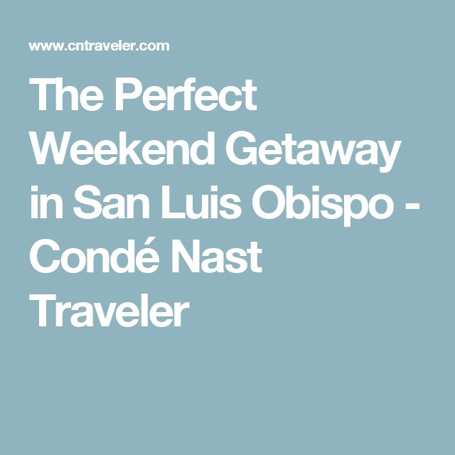 The Perfect Weekend Getaway in San Luis Obispo - Condé Nast Traveler