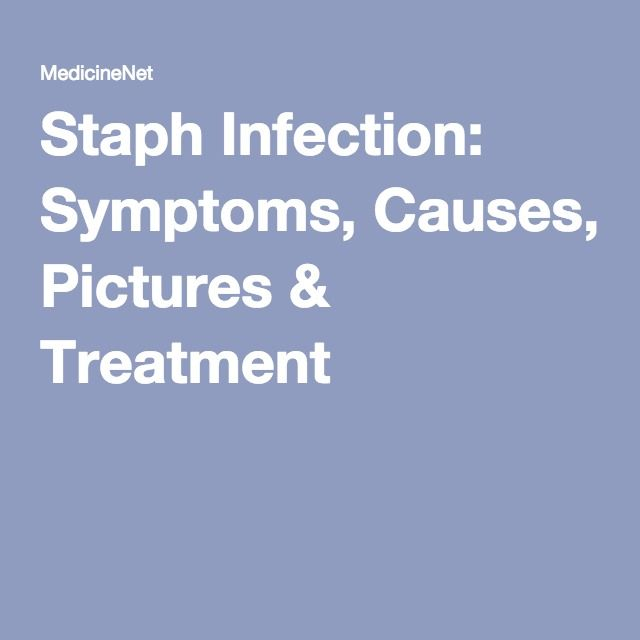 Staph Infection: Symptoms, Causes, Pictures & Treatment