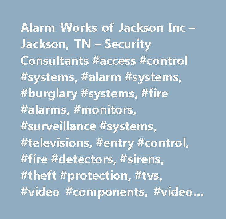 Alarm Works of Jackson Inc – Jackson, TN – Security Consultants #access #control #systems, #alarm #systems, #burglary #systems, #fire #alarms, #monitors, #surveillance #systems, #televisions, #entry #control, #fire #detectors, #sirens, #theft #protection, #tvs, #video #components, #video #systems, #visual #equipment, #alarms, #commercial #services, #industrial #services, #installations, #security, #security #system #monitoring, #business, #business #services, #home #services, #set #up…
