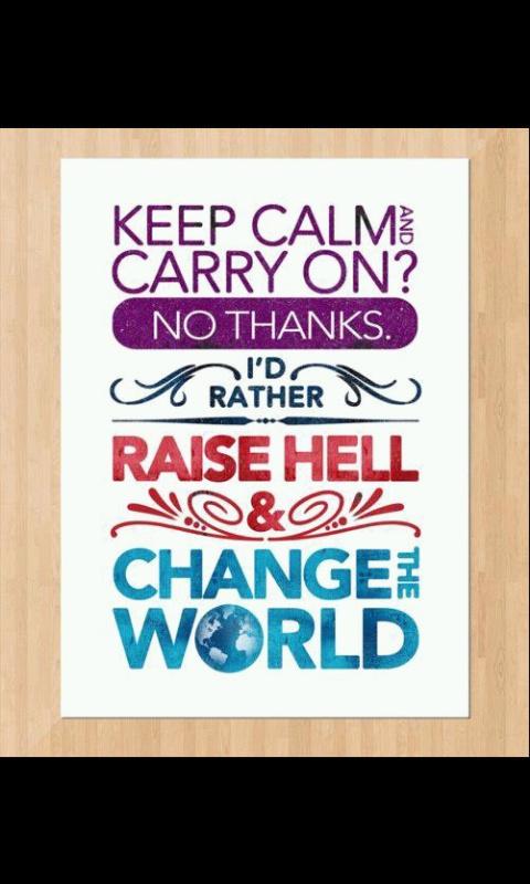 Love it!!Raised Hells, Life, Inspiration, Rai Hells, Quotes, Change The World, Keepcalm, Keep Calm, Theworld