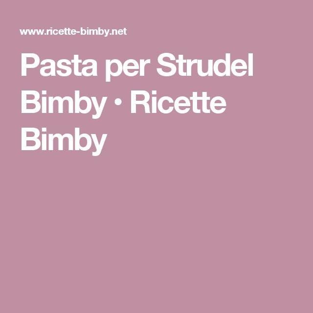 Pasta per Strudel Bimby • Ricette Bimby