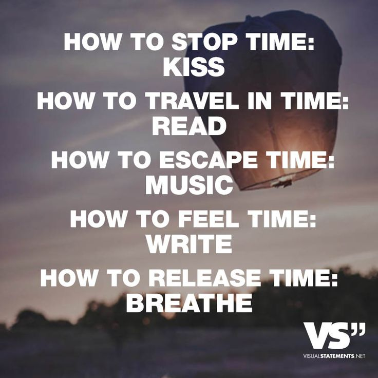 How to stop time: kiss. How to travel: read. How to escape time: music. How to feel time: write. How to release time: breathe. - VISUAL STATEMENTS®