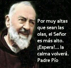 """""""Siempre tenlo presente, que entre mas dura la prueba mayor sera la bendicion """"Padre Pío"""