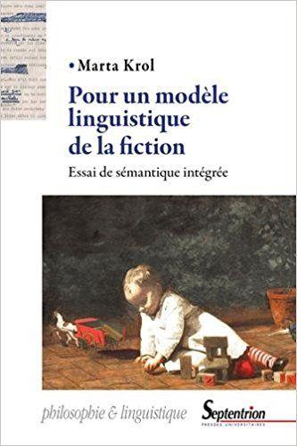 Pour un modèle linguistique de la fiction: Essai de sémantique intégrée - Marta Krol