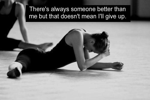 There's always someone better than me...  Wish someone would have said this to me as a young gymnast...