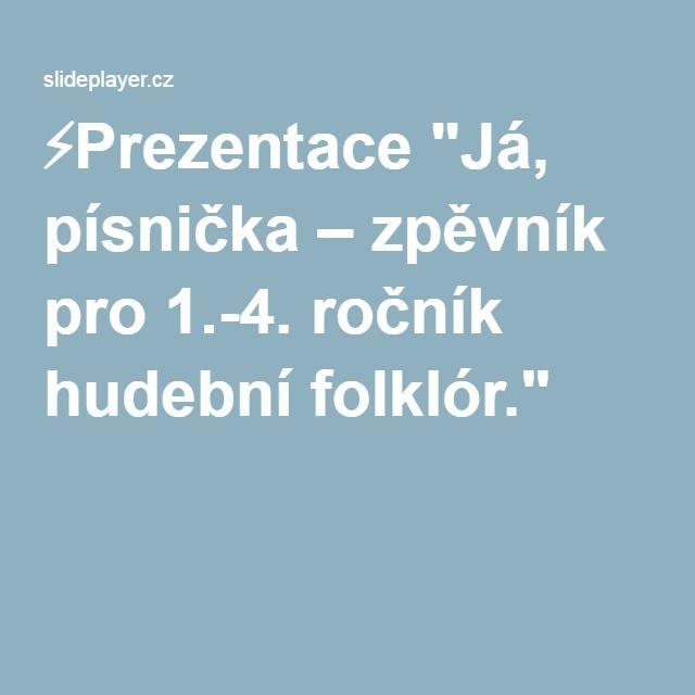 """⚡Prezentace """"Já, písnička – zpěvník pro 1.-4. ročník hudební folklór."""""""