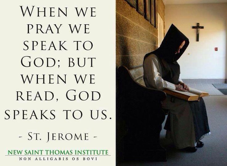 """""""When we pray we speak to God, but when we read, God speaks to us."""" - St. Jerome"""