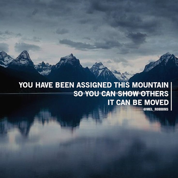 You Have Been Assigned This Mountain So You Can Show