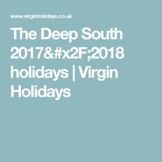The Deep South 2017/2018 holidays | Virgin Holidays