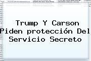 http://tecnoautos.com/wp-content/uploads/imagenes/tendencias/thumbs/trump-y-carson-piden-proteccion-del-servicio-secreto.jpg Proteccion. Trump y Carson piden protección del Servicio Secreto, Enlaces, Imágenes, Videos y Tweets - http://tecnoautos.com/actualidad/proteccion-trump-y-carson-piden-proteccion-del-servicio-secreto/
